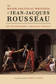 "The Major Political Writings of Jean-Jacques Rousseau - The Two ""Discourses"" and the ""Social Contract"" ebook by Jean-Jacques Rousseau,John T. Scott,John T. Scott"