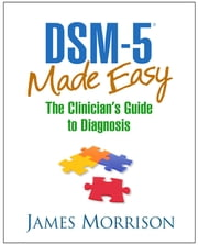 DSM-5® Made Easy - The Clinician's Guide to Diagnosis ebook by James Morrison, MD