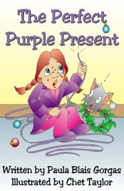 The Perfect Purple Present ebook by Paula Blais Gorgas