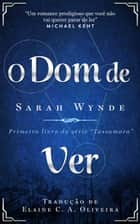 O Dom de Ver ebook by Sarah Wynde