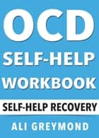 OCD Self-Help Workbook ebook by Ali Greymond