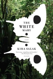 The White Mary - A Novel ebook by Kira Salak