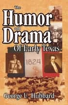 Humor & Drama of Early Texas ebook by George Hubbard