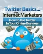 Twitter Basic for Internet Marketers ebook by Popi Rokhmawati