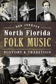 North Florida Folk Music - History & Tradition ebook by Ronald Johnson
