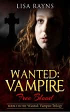 Wanted: Vampire - Free Blood ebook by Lisa Rayns