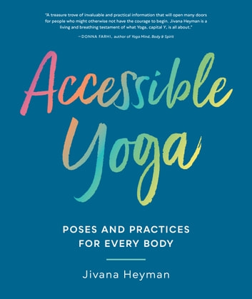 Accessible Yoga - Poses and Practices for Every Body ebook by Jivana Heyman