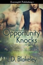 Opportunity Knocks ebook by L.D. Blakeley