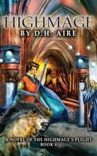 Highmage - Highmage's Plight, #4 ebook by D.H. Aire