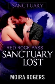 Sanctuary Lost - Red Rock Pass, #2 ebook by Moira Rogers