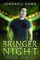 Bringer of Night ebook by Jordan L. Hawk
