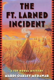 The Ft. Larned Incident - A Tay-bodal Mystery ebook by Mardi Oakley Medawar