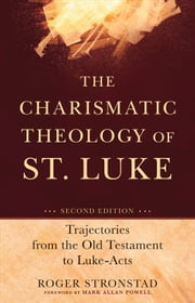 The Charismatic Theology of St. Luke - Trajectories from the Old Testament to Luke-Acts ebook by Roger Stronstad,Mark Powell