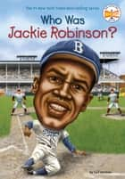 Who Was Jackie Robinson? ebook by Gail Herman, Who HQ, John O'Brien