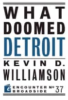 What Doomed Detroit ebook by Kevin D. Williamson
