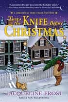 Twas the Knife Before Christmas - A Christmas Tree Farm Mystery ebook by Jacqueline Frost