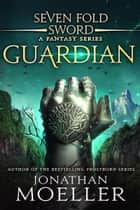 Sevenfold Sword: Guardian ebook by Jonathan Moeller