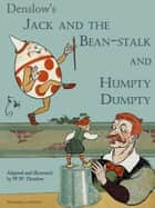 Jack and the bean-stalk. Humpty Dumpty - Illustrated edition eBook by W.W. Denslow