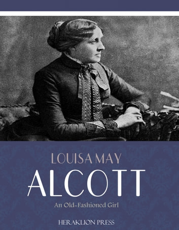 An Old-Fashioned Girl ebook by Louisa May Alcott