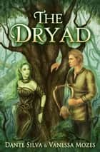 The Dryad ebook by Dante Silva, Vanessa Mozes