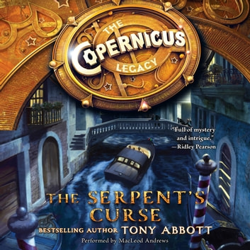 The Copernicus Legacy: The Serpent's Curse audiobook by Tony Abbott
