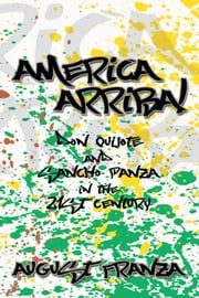 AMERICA ARRIBA! - Don Quijote and Sancho Panza in the 21st Century ebook by August Franza