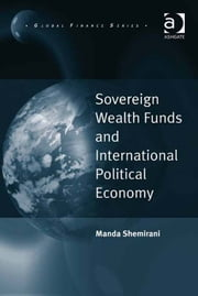 Sovereign Wealth Funds and International Political Economy ebook by Dr Manda Shemirani,Professor Michele Fratianni,Professor John J. Kirton,Professor Paolo Savona