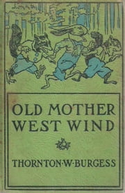 Old Mother West Wind ebook by Thornton W Burgess