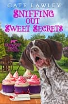 Sniffing Out Sweet Secrets ebook by