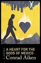 A Heart for the Gods of Mexico - A Novel eBook by Conrad Aiken