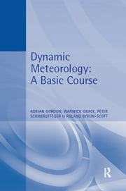 Dynamic Meteorology ebook by Adrian Gordon,Warwick Grace,Roland Byron-Scott,Peter Schwerdtfeger