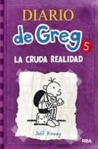 Diario de greg 5: la cruda realidad ebook by Jeff Kinney
