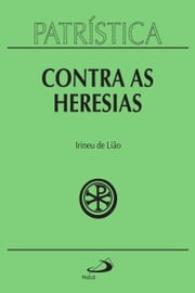 Patrística - Contra as Heresias - Vol. 4 ebook by Irineu de Lião