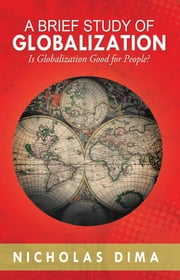 A BRIEF STUDY OF GLOBALIZATION ebook by Nicholas Dima