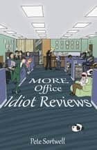 More Office Idiot Reviews (A Laugh Out Loud Comedy Sequel) ebook by Pete Sortwell