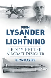 From Lysander to Lightning - Teddy Petter, Aircraft Designer eBook by Glyn Davies
