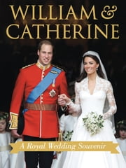 William & Catherine - A Royal Wedding Souvenir ebook by Annie Bullen,Brian Hoey