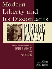 Modern Liberty and Its Discontents ebook by Pierre Manent,Daniel J. Mahoney,Paul Seaton
