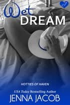 Wet Dream ebook by Jenna Jacob