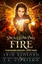 Swallowing Fire - Starcrossed Dragons, #3 ebook by Erin Bedford, J.A. Cipriano