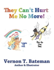 They Can't Hurt Me No More! ebook by Vernon T. Bateman
