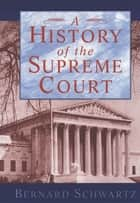 A History of the Supreme Court ebook by the late Bernard Schwartz