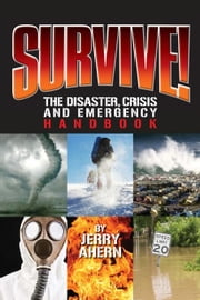 Survive!: The Disaster, Crisis and Emergency Handbook ebook by Ahern, Jerry