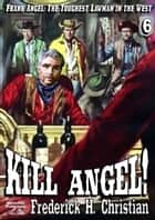 Angel 6: Kill Angel! ebook by Frederick H. Christian