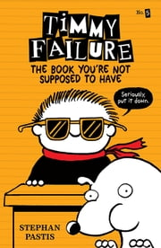 Timmy Failure: The Book You're Not Supposed to Have ebook by Stephan Pastis,Stephan Pastis