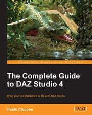 The Complete Guide to DAZ Studio 4 ebook by Paolo Ciccone
