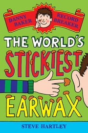 Danny Baker Record Breaker (4): The World's Stickiest Earwax ebook by Steve Hartley
