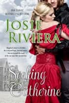 Seeking Catherine ebook by Josie Riviera