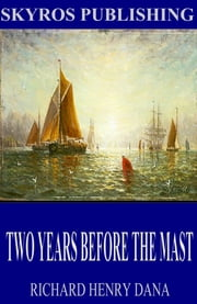 Two Years Before the Mast ebook by Richard Henry Dana