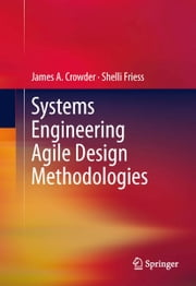 Systems Engineering Agile Design Methodologies ebook by James A. Crowder,Shelli A. Friess